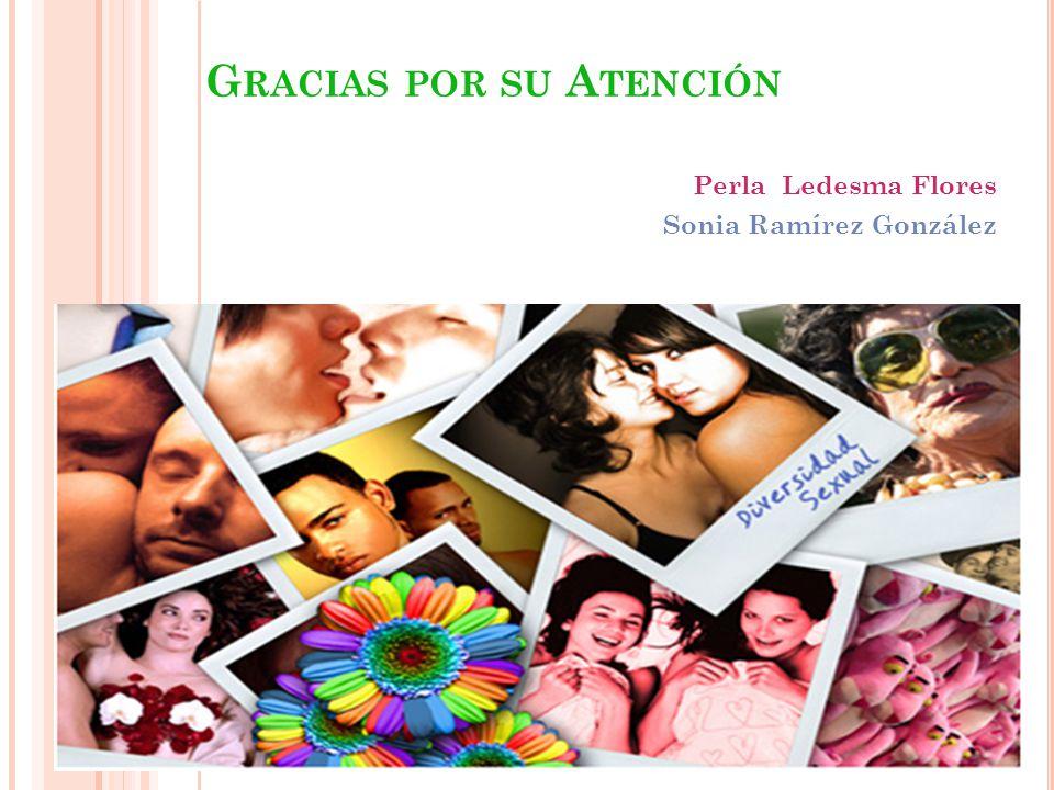 G RACIAS POR SU A TENCIÓN Perla Ledesma Flores Sonia Ramírez González