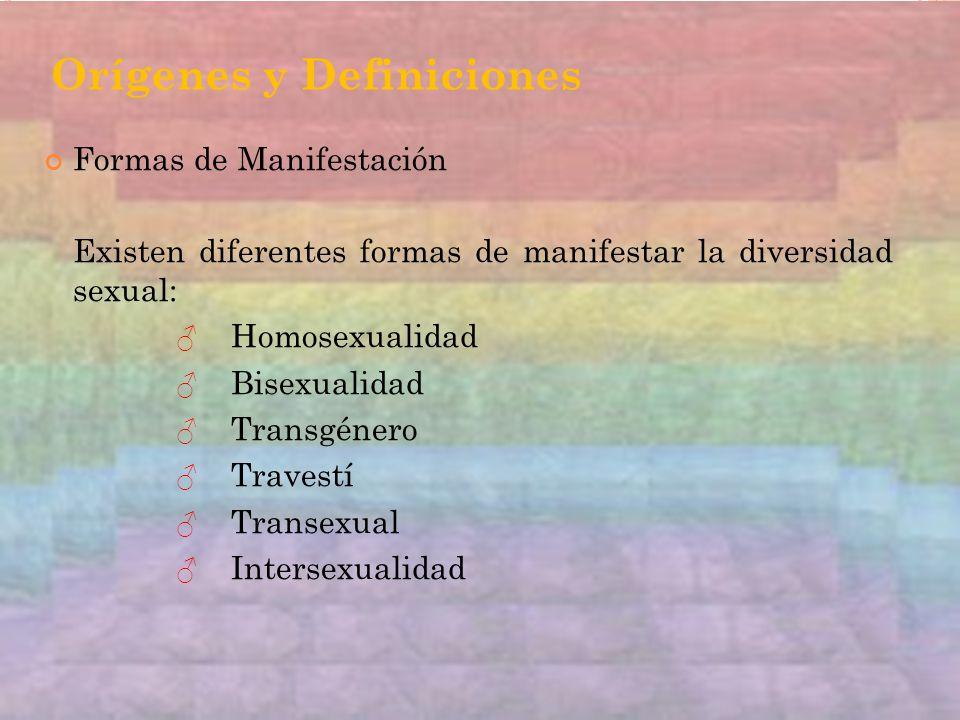 Orígenes y Definiciones Formas de Manifestación Existen diferentes formas de manifestar la diversidad sexual: Homosexualidad Bisexualidad Transgénero