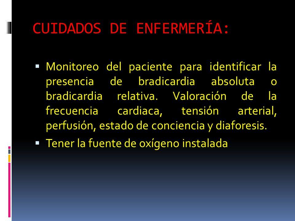 CUIDADOS DE ENFERMERÍA: Monitoreo del paciente para identificar la presencia de bradicardia absoluta o bradicardia relativa. Valoración de la frecuenc