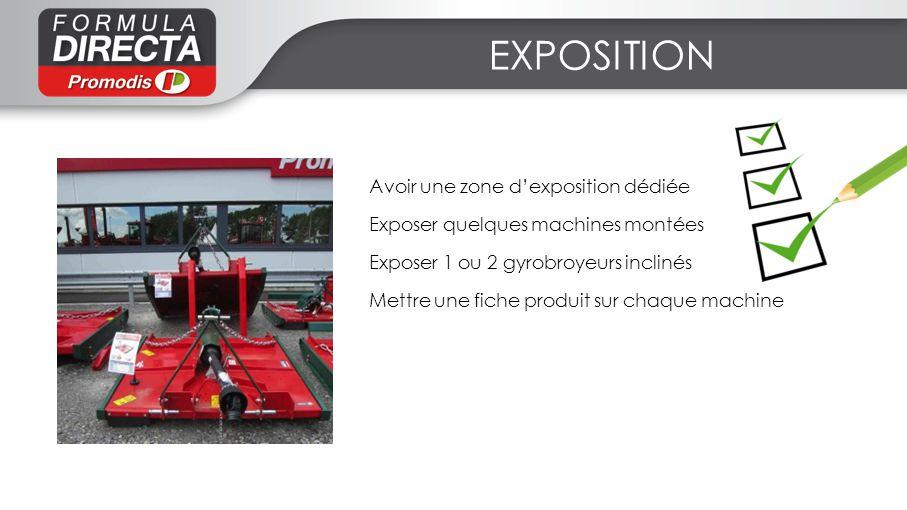 EXPOSITION Avoir une zone dexposition dédiée Exposer quelques machines montées Exposer 1 ou 2 gyrobroyeurs inclinés Mettre une fiche produit sur chaqu