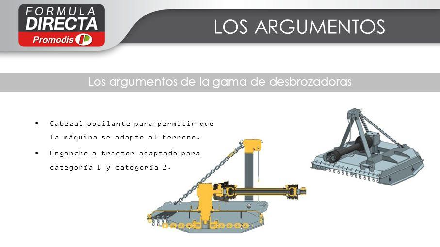 LOS ARGUMENTOS Los argumentos de la gama de desbrozadoras Cabezal oscilante para permitir que la máquina se adapte al terreno. Enganche a tractor adap