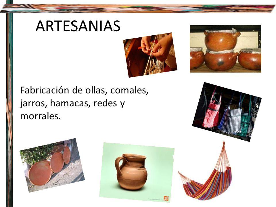 Fabricación de ollas, comales, jarros, hamacas, redes y morrales. ARTESANIAS