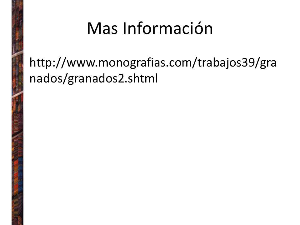 Mas Información http://www.monografias.com/trabajos39/gra nados/granados2.shtml
