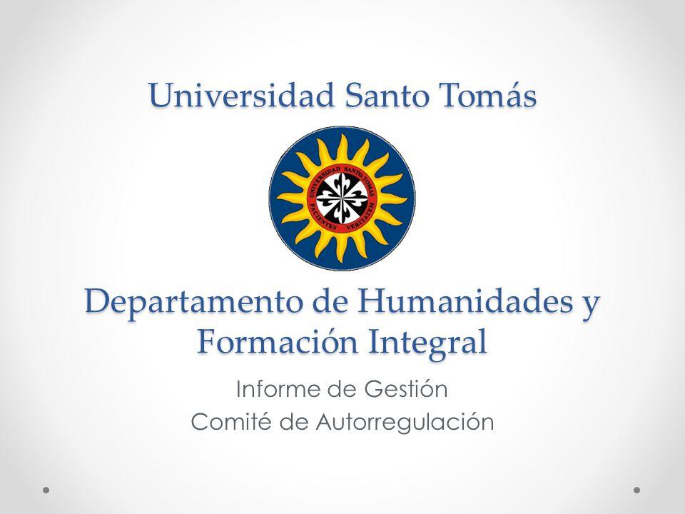 Universidad Santo Tomás Departamento de Humanidades y Formación Integral Informe de Gestión Comité de Autorregulación
