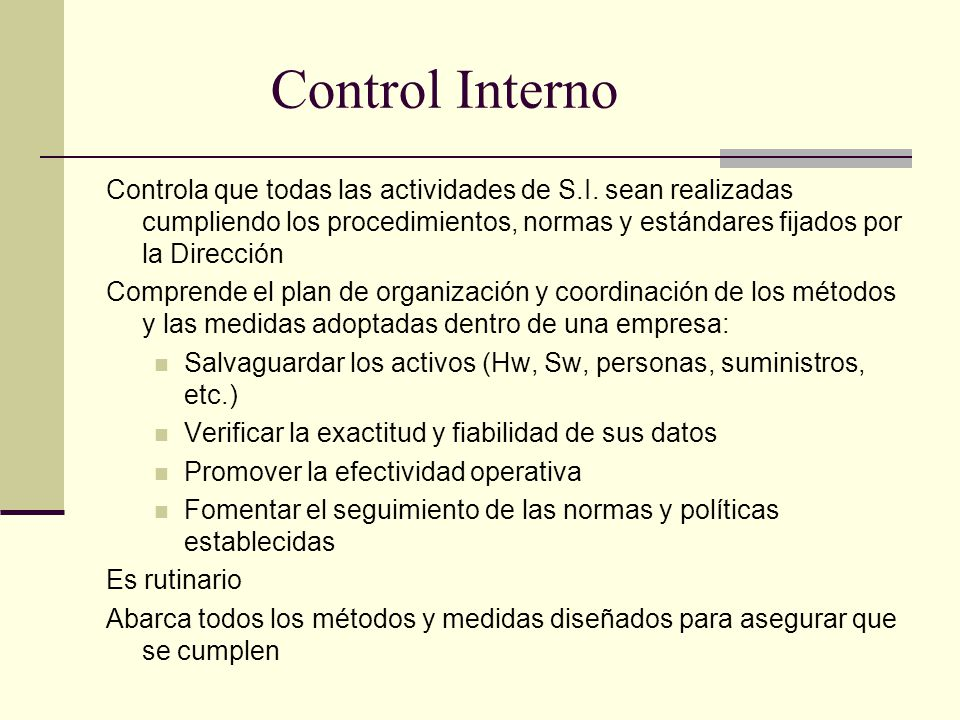 Control Interno Controla que todas las actividades de S.I. sean realizadas cumpliendo los procedimientos, normas y estándares fijados por la Dirección