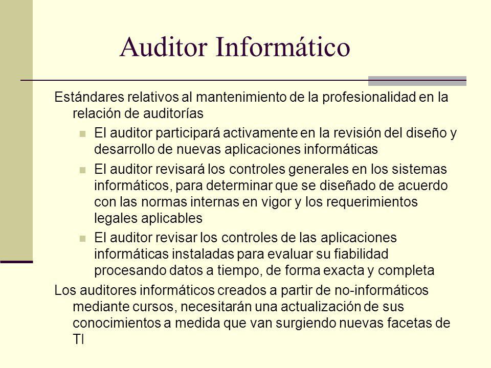 Auditor Informático Estándares relativos al mantenimiento de la profesionalidad en la relación de auditorías El auditor participará activamente en la
