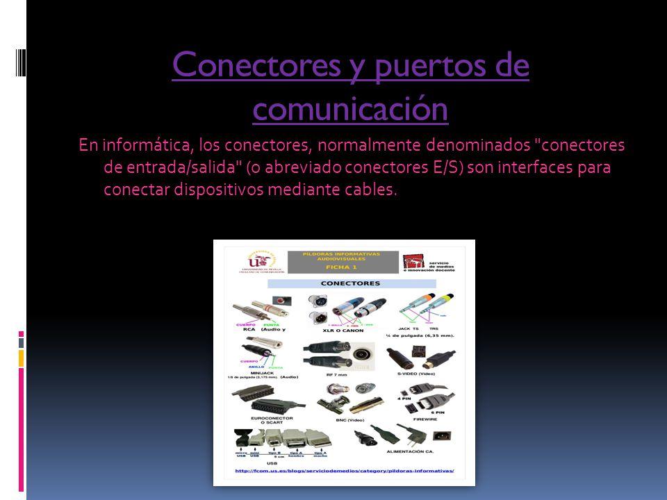 Conectores y puertos de comunicación En informática, los conectores, normalmente denominados