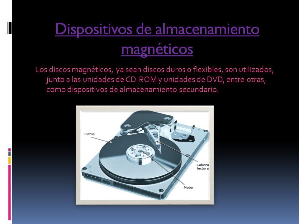 Dispositivos de almacenamiento magnéticos Los discos magnéticos, ya sean discos duros o flexibles, son utilizados, junto a las unidades de CD-ROM y un
