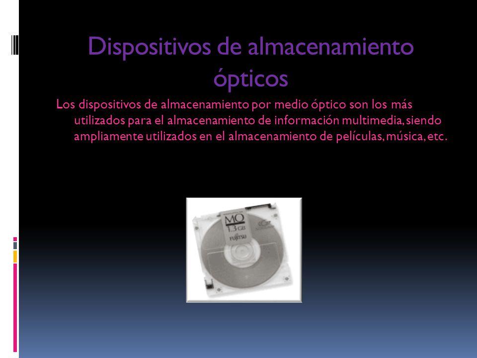 Dispositivos de almacenamiento ópticos Los dispositivos de almacenamiento por medio óptico son los más utilizados para el almacenamiento de informació