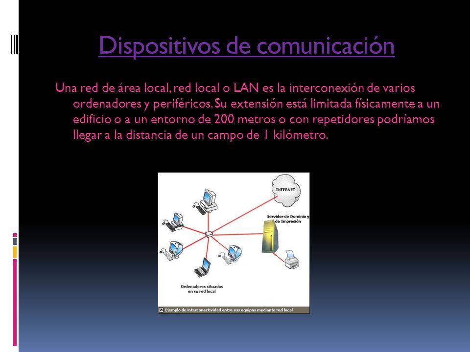 Dispositivos de comunicación Una red de área local, red local o LAN es la interconexión de varios ordenadores y periféricos. Su extensión está limitad