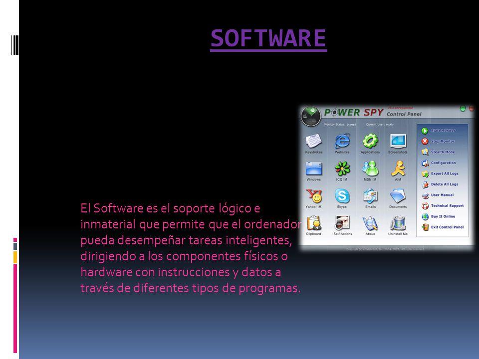 SOFTWARE El Software es el soporte lógico e inmaterial que permite que el ordenador pueda desempeñar tareas inteligentes, dirigiendo a los componentes