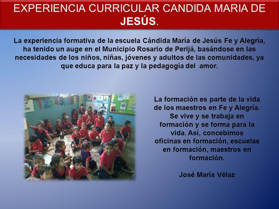 EXPERIENCIA CURRICULAR CANDIDA MARIA DE JESÚS. La experiencia formativa de la escuela Cándida María de Jesús Fe y Alegría, ha tenido un auge en el Mun
