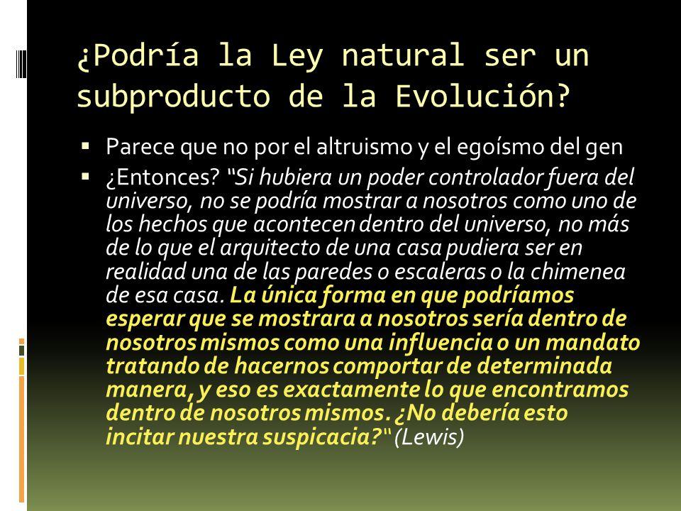¿Podría la Ley natural ser un subproducto de la Evolución? Parece que no por el altruismo y el egoísmo del gen ¿Entonces? Si hubiera un poder controla