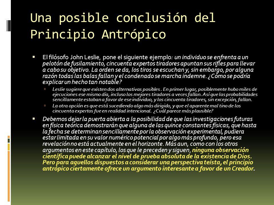 Una posible conclusión del Principio Antrópico El filósofo John Leslie, pone el siguiente ejemplo: un individuo se enfrenta a un pelotón de fusilamien