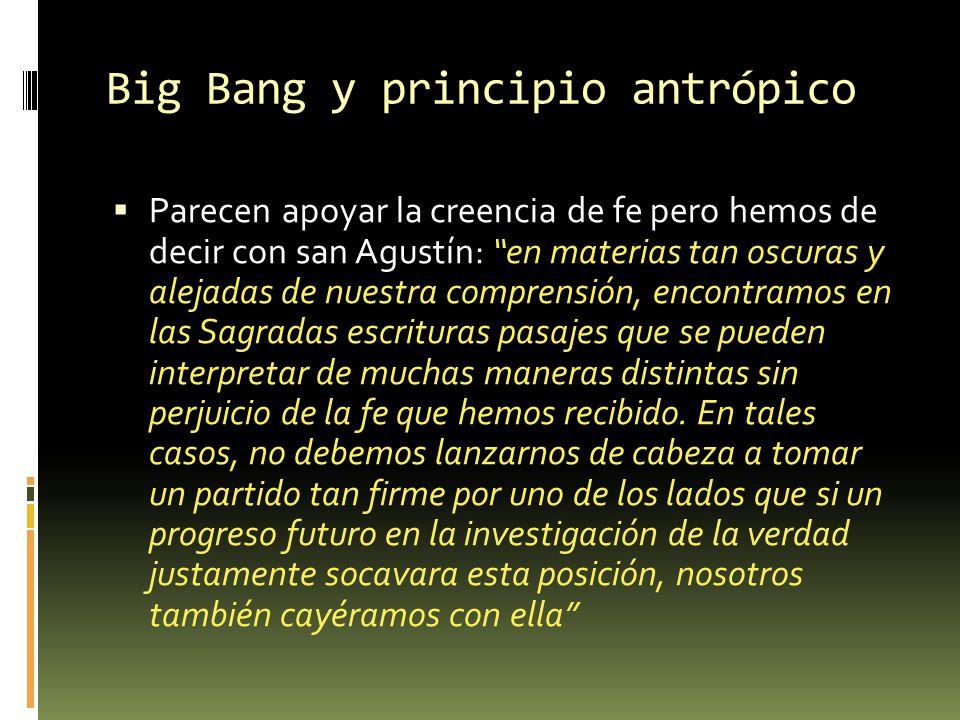 Big Bang y principio antrópico Parecen apoyar la creencia de fe pero hemos de decir con san Agustín: en materias tan oscuras y alejadas de nuestra com