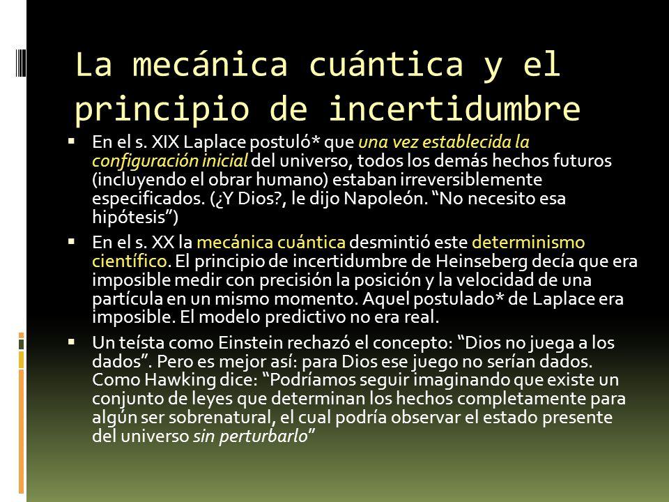 La mecánica cuántica y el principio de incertidumbre En el s. XIX Laplace postuló* que una vez establecida la configuración inicial del universo, todo