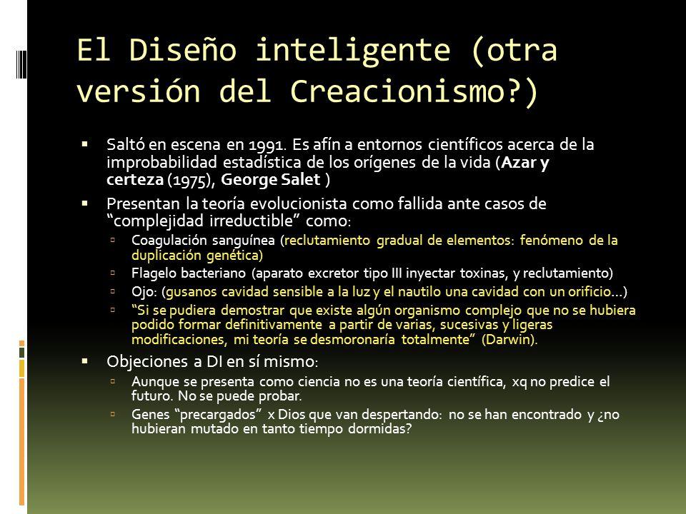 El Diseño inteligente (otra versión del Creacionismo?) Saltó en escena en 1991. Es afín a entornos científicos acerca de la improbabilidad estadística