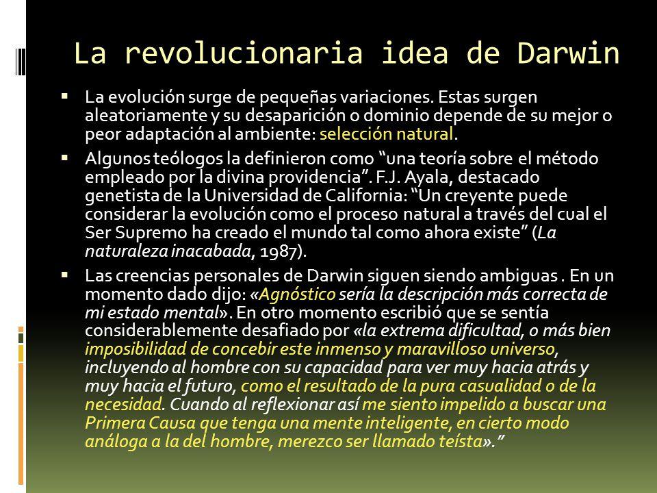 La revolucionaria idea de Darwin La evolución surge de pequeñas variaciones. Estas surgen aleatoriamente y su desaparición o dominio depende de su mej