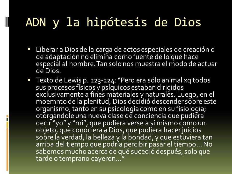 ADN y la hipótesis de Dios Liberar a Dios de la carga de actos especiales de creación o de adaptación no elimina como fuente de lo que hace especial a