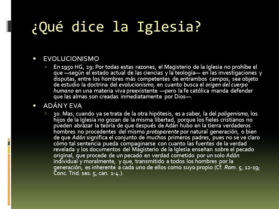 ¿Qué dice la Iglesia? EVOLUCIONISMO En 1950 HG, 29: Por todas estas razones, el Magisterio de la Iglesia no prohíbe el que según el estado actual de l