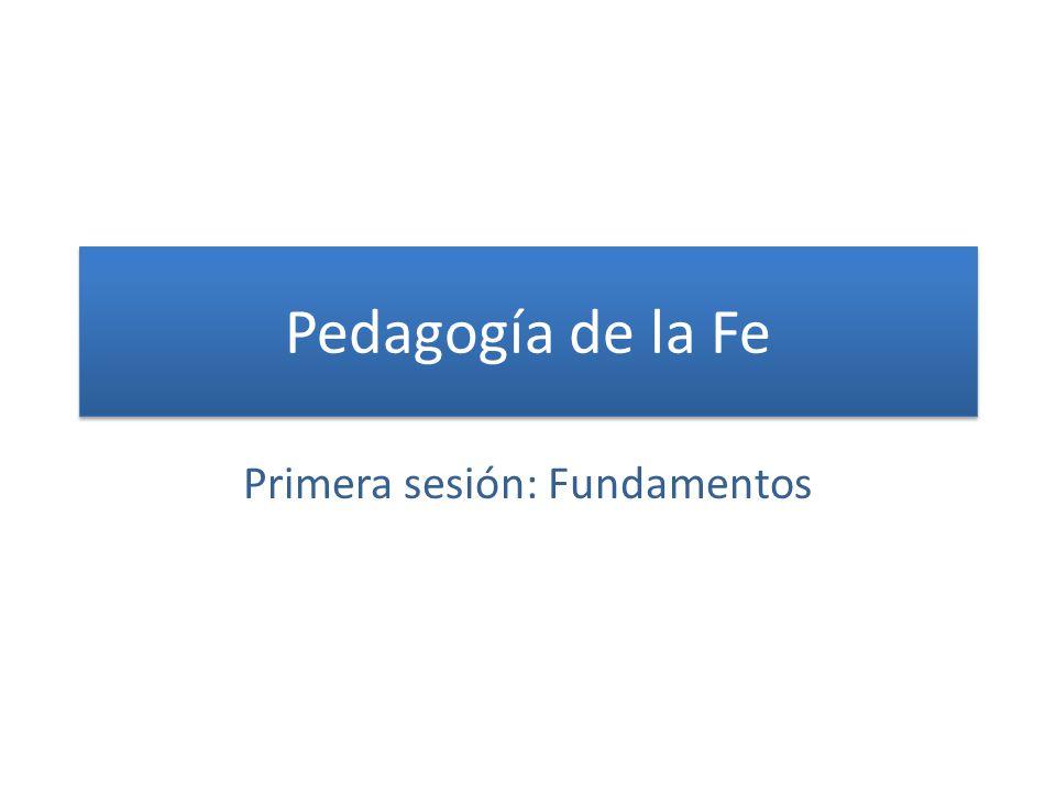 Pedagogía de la Fe Primera sesión: Fundamentos