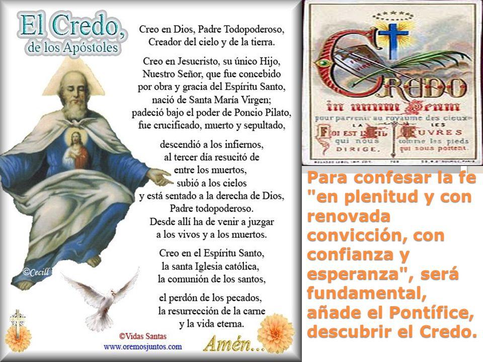 Para confesar la fe en plenitud y con renovada convicción, con confianza y esperanza , será fundamental, añade el Pontífice, descubrir el Credo.