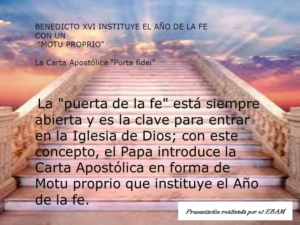 La puerta de la fe está siempre abierta y es la clave para entrar en la Iglesia de Dios; con este concepto, el Papa introduce la Carta Apostólica en forma de Motu proprio que instituye el Año de la fe.
