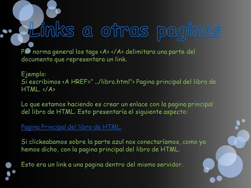 Por norma general los tags delimitara una parte del documento que representara un link. Ejemplo: Si escribimos Pagina principal del libro de HTML. Lo