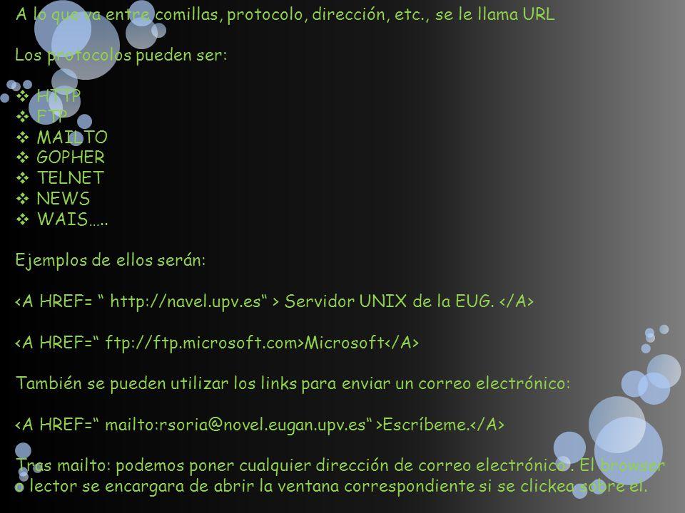 A lo que va entre comillas, protocolo, dirección, etc., se le llama URL Los protocolos pueden ser: HTTP FTP MAILTO GOPHER TELNET NEWS WAIS….. Ejemplos