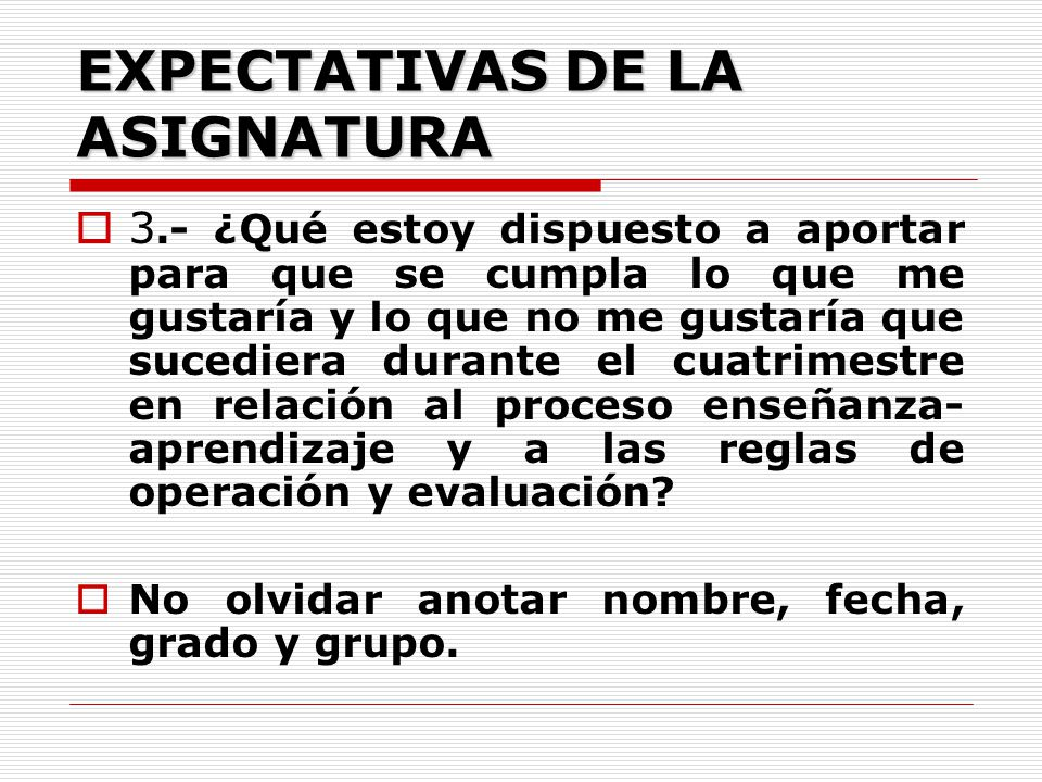 1.- ¿Qué me gustaría que sucediera durante el cuatrimestre en relación al proceso enseñanza-aprendizaje y a las reglas de operación y evaluación? 2.-