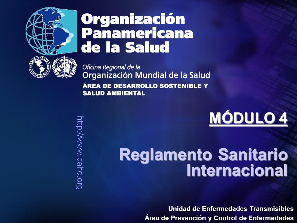 http://www.paho.org Unidad de Enfermedades Transmisibles Área de Prevención y Control de Enfermedades Reglamento Sanitario Internacional MÓDULO 4