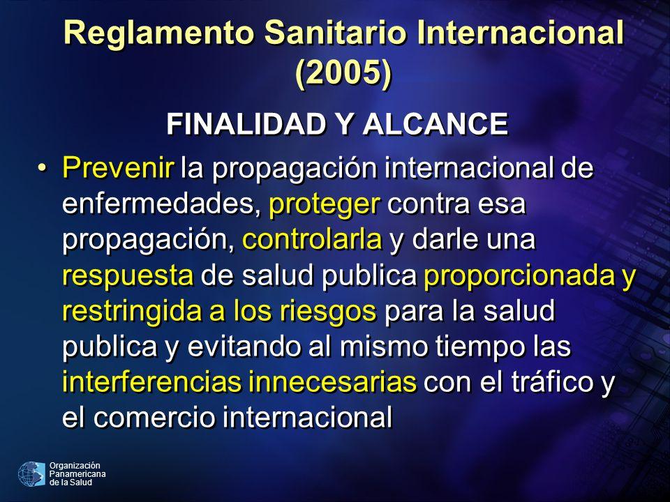 Organización Panamericana de la Salud Reglamento Sanitario Internacional (2005) FINALIDAD Y ALCANCE Prevenir la propagación internacional de enfermeda