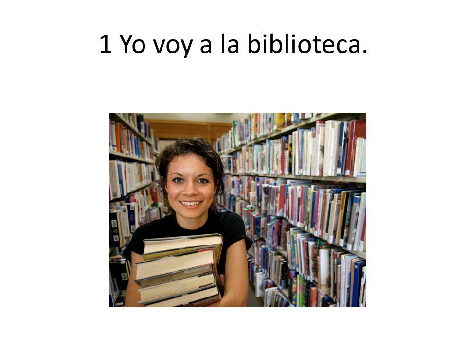 1 Yo voy a la biblioteca.