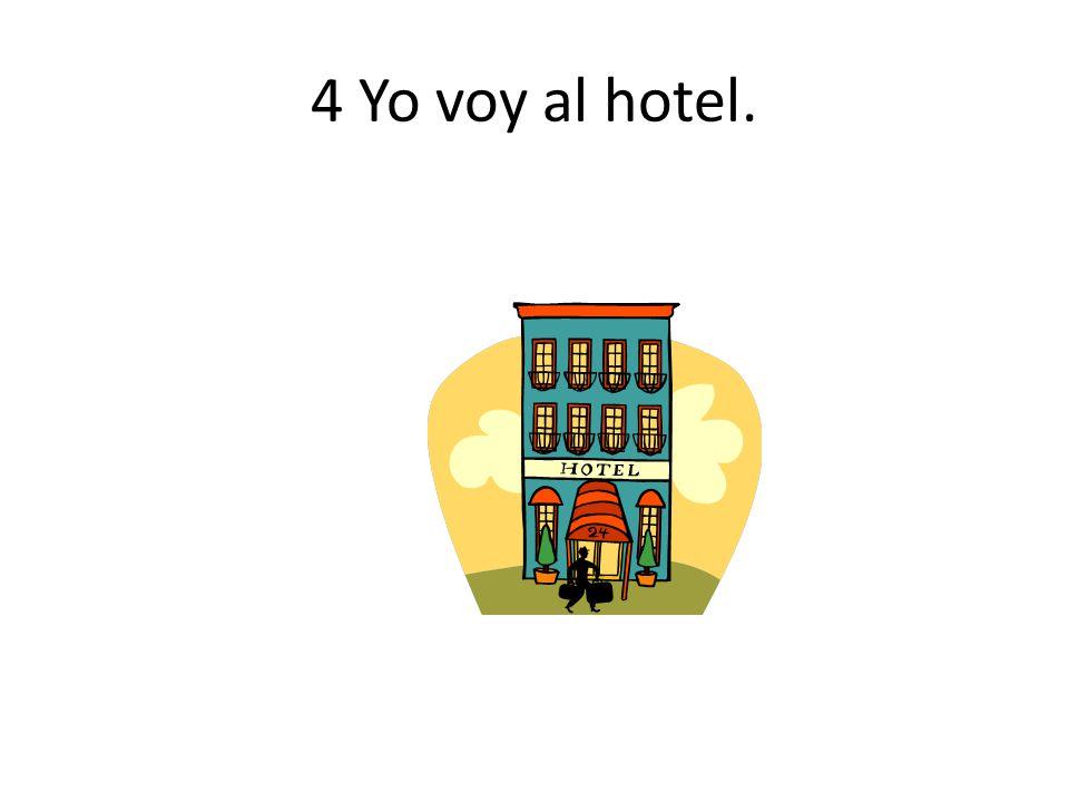 4 Yo voy al hotel.