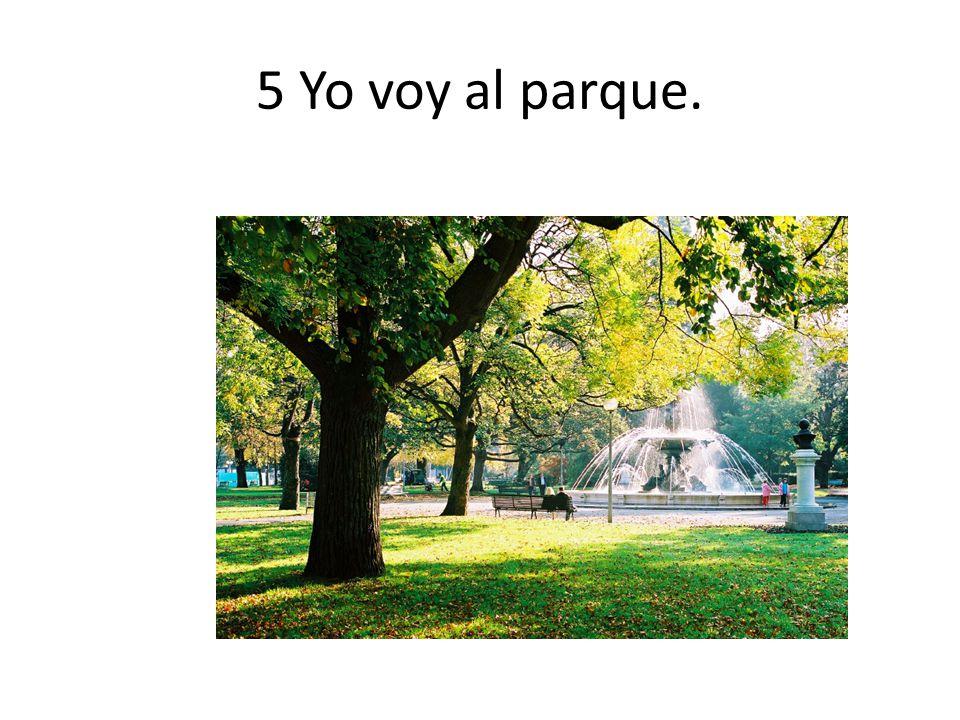 5 Yo voy al parque.