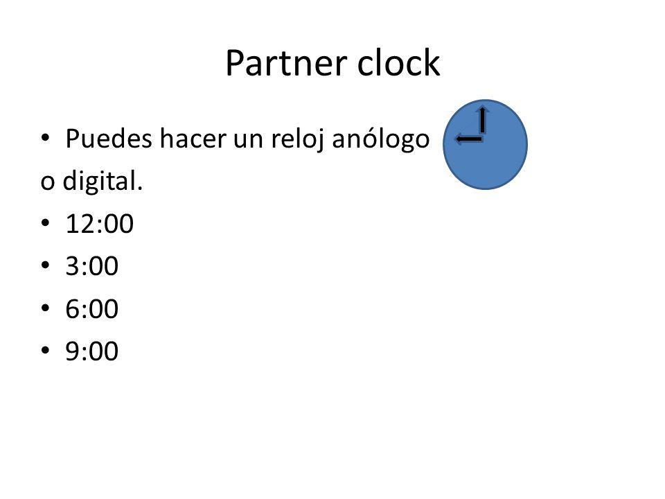 Partner clock Puedes hacer un reloj anólogo o digital. 12:00 3:00 6:00 9:00