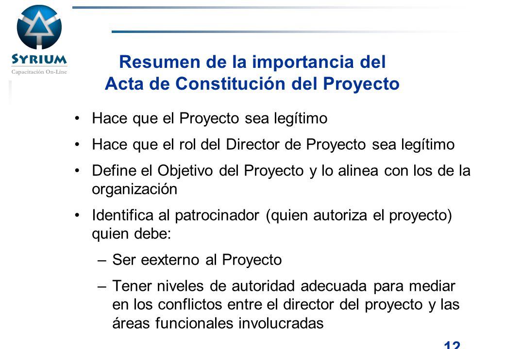 Rosario Morelli, PMP 12 Resumen de la importancia del Acta de Constitución del Proyecto Hace que el Proyecto sea legítimo Hace que el rol del Director