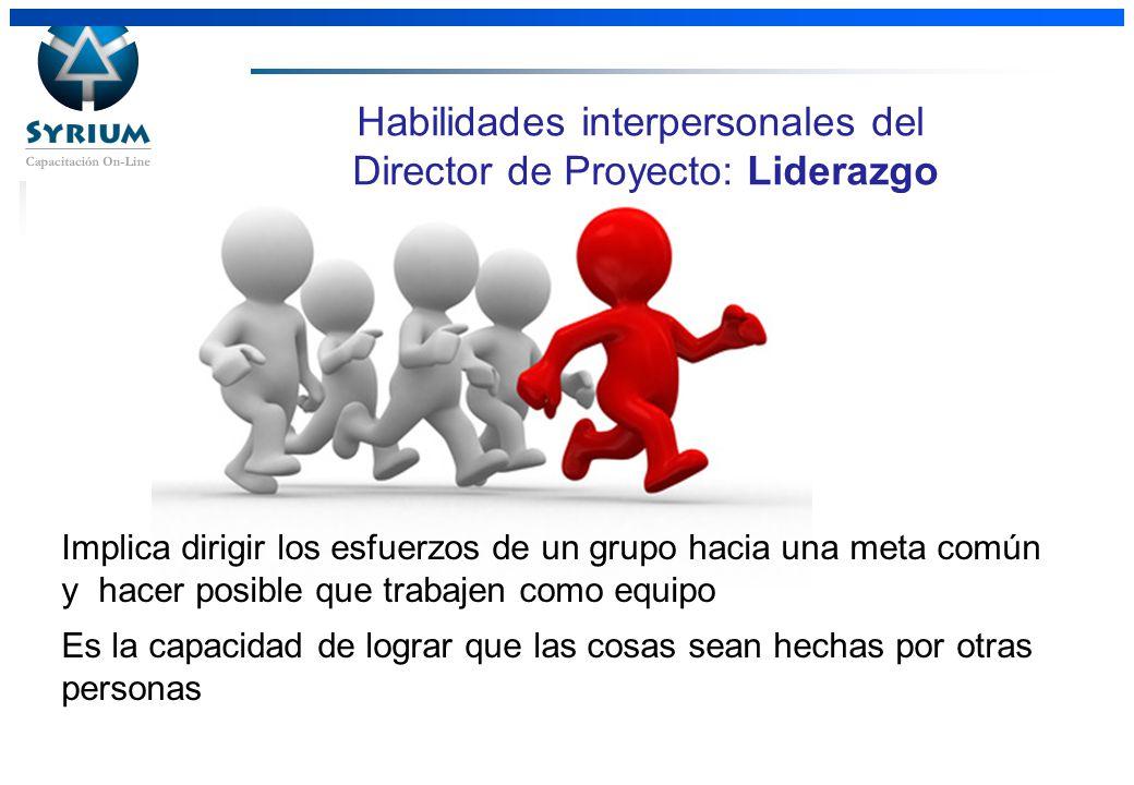 Rosario Morelli, PMP Habilidades interpersonales del Director de Proyecto: Liderazgo Implica dirigir los esfuerzos de un grupo hacia una meta común y