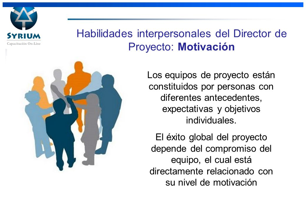 Rosario Morelli, PMP Habilidades interpersonales del Director de Proyecto: Motivación Los equipos de proyecto están constituidos por personas con dife