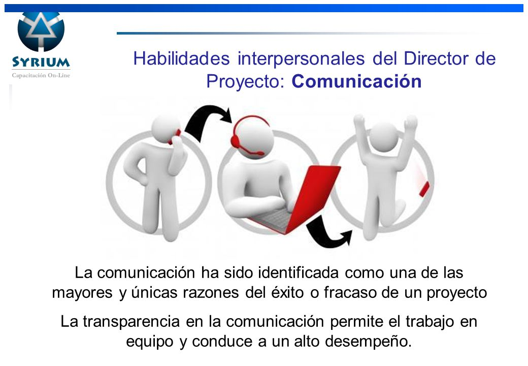 Rosario Morelli, PMP Habilidades interpersonales del Director de Proyecto: Comunicación La comunicación ha sido identificada como una de las mayores y