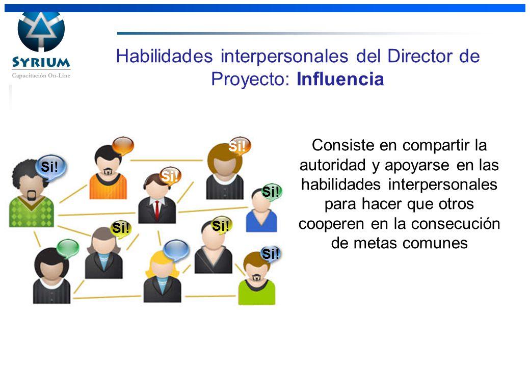 Rosario Morelli, PMP Habilidades interpersonales del Director de Proyecto: Influencia Consiste en compartir la autoridad y apoyarse en las habilidades