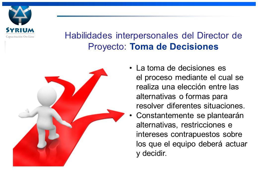 Rosario Morelli, PMP Habilidades interpersonales del Director de Proyecto: Toma de Decisiones La toma de decisiones es el proceso mediante el cual se