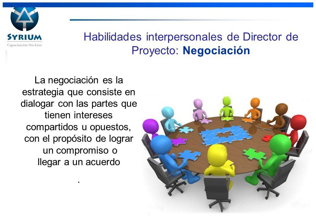 Rosario Morelli, PMP Habilidades interpersonales de Director de Proyecto: Negociación La negociación es la estrategia que consiste en dialogar con las