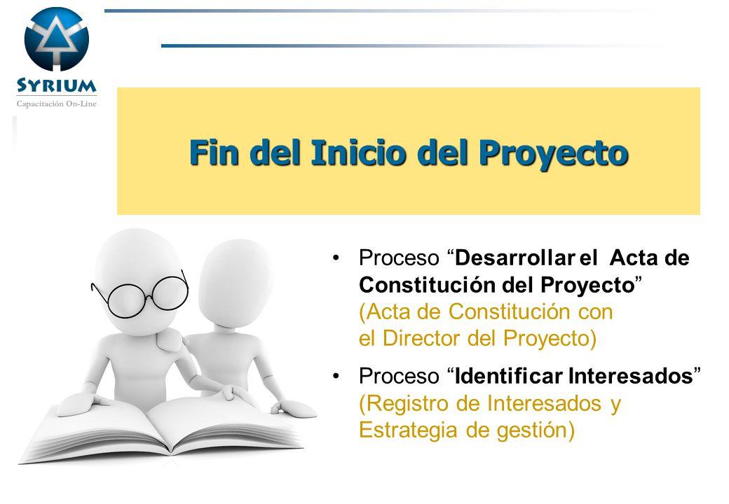 Rosario Morelli, PMP Fin del Inicio del Proyecto Proceso Desarrollar el Acta de Constitución del Proyecto (Acta de Constitución con el Director del Pr
