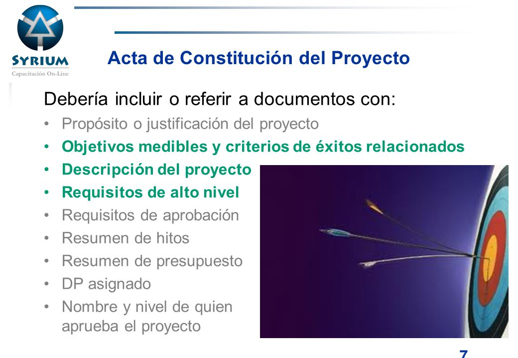 Rosario Morelli, PMP 7 Acta de Constitución del Proyecto Debería incluir o referir a documentos con: Propósito o justificación del proyecto Objetivos