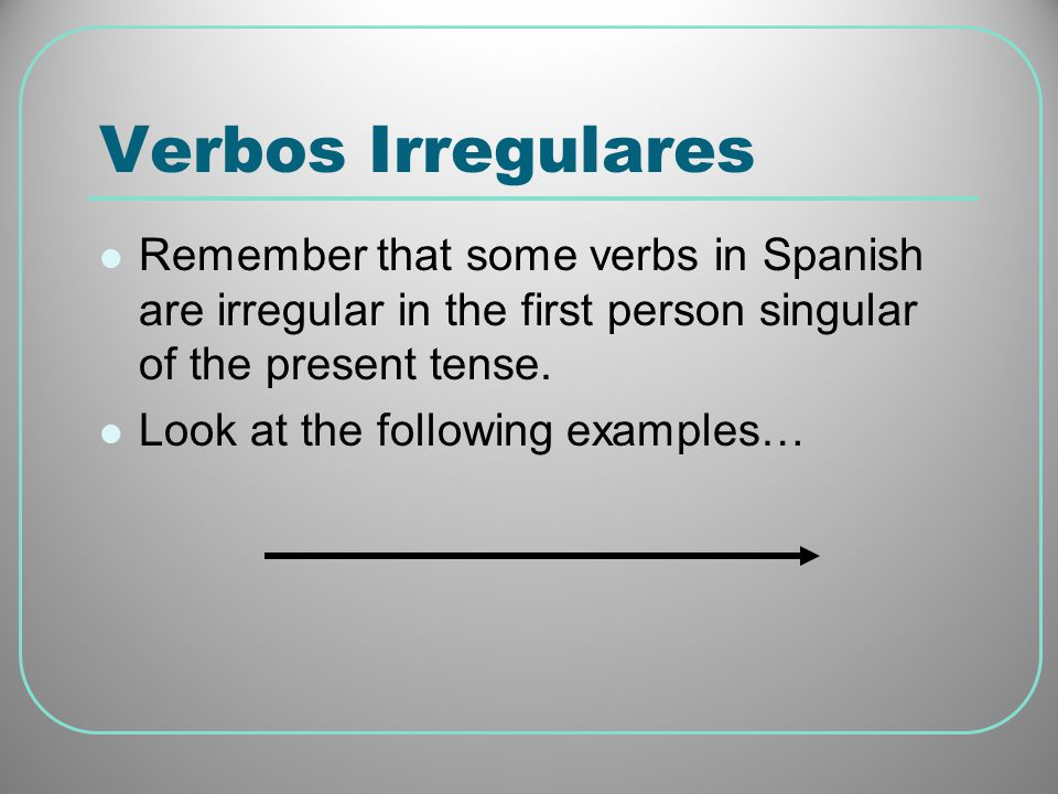 Verbos Irregulares Note that other verbs you know that are conjugated like conocer are obedecer, ofrecer, and parecer.