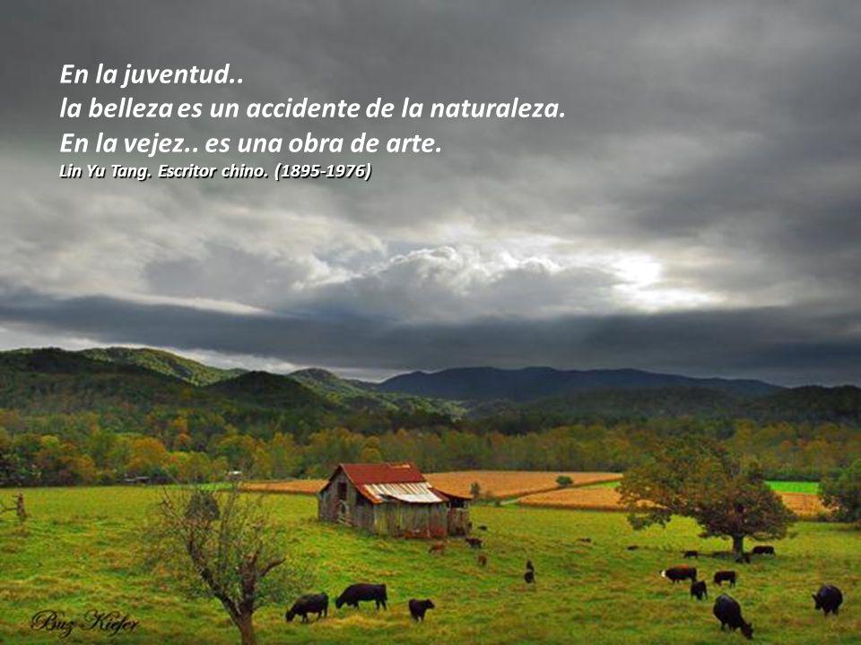 En la juventud..la belleza es un accidente de la naturaleza.