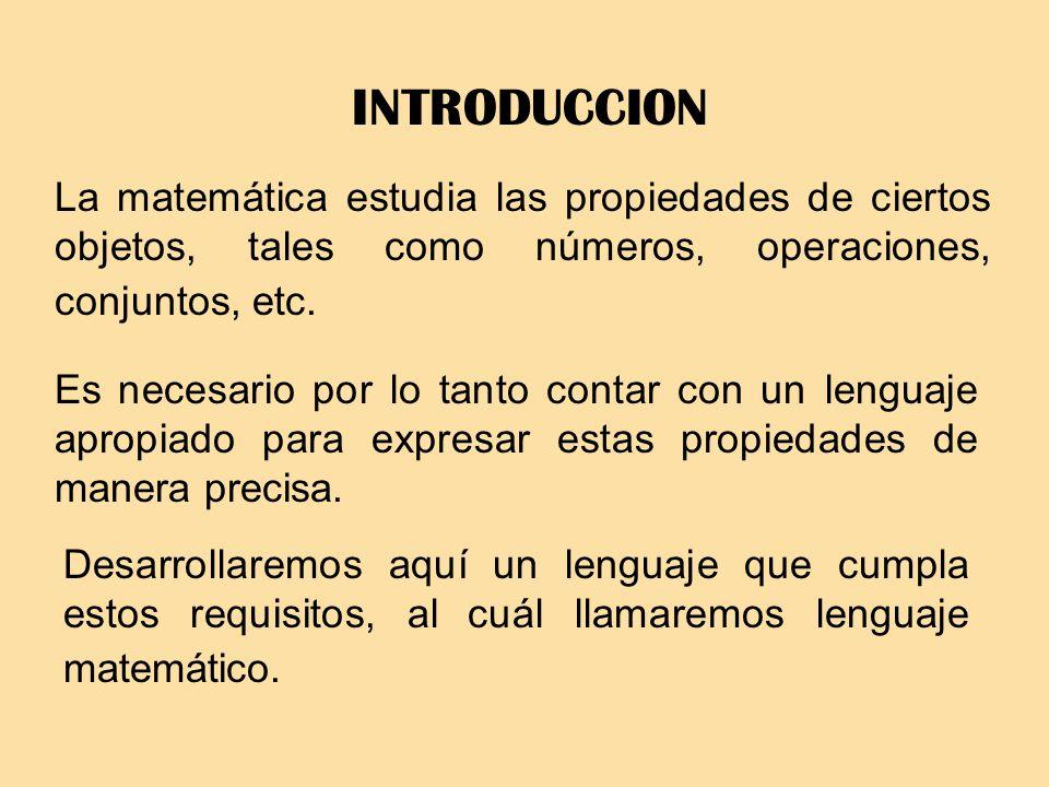 INTRODUCCION La matemática estudia las propiedades de ciertos objetos, tales como números, operaciones, conjuntos, etc. Es necesario por lo tanto cont