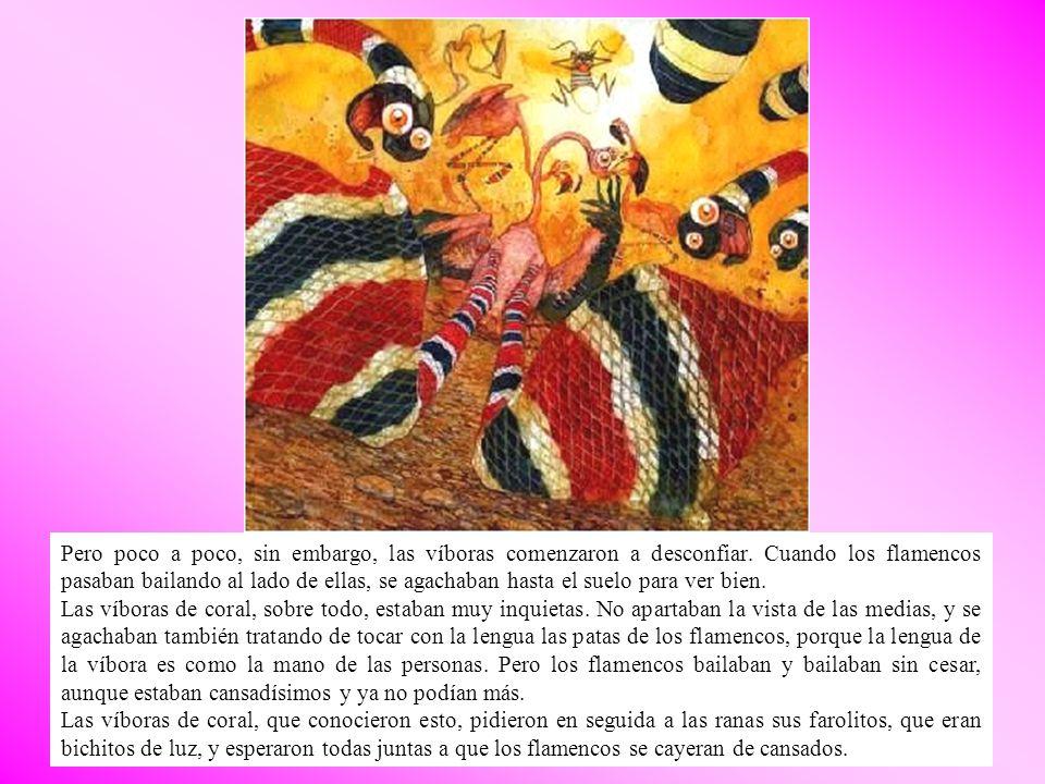 Pero poco a poco, sin embargo, las víboras comenzaron a desconfiar. Cuando los flamencos pasaban bailando al lado de ellas, se agachaban hasta el suel