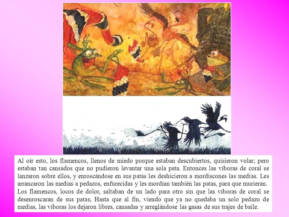Al oír esto, los flamencos, llenos de miedo porque estaban descubiertos, quisieron volar; pero estaban tan cansados que no pudieron levantar una sola